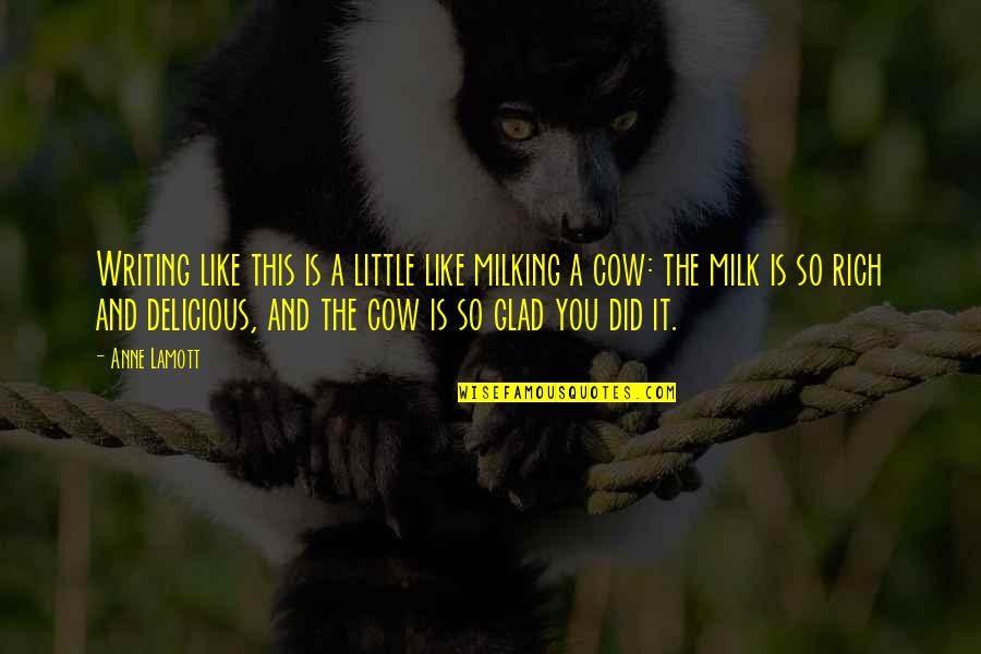 Glad You're In My Life Quotes By Anne Lamott: Writing like this is a little like milking