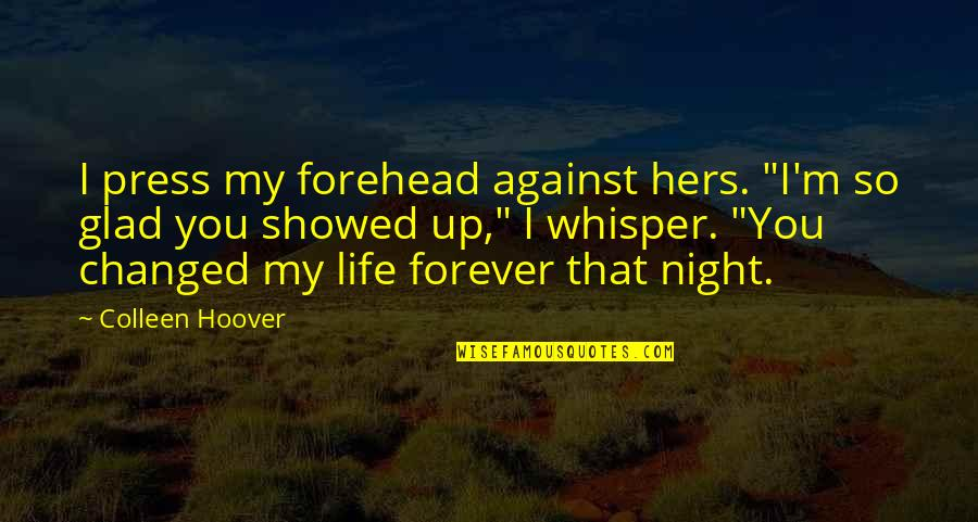 """Glad You're In My Life Quotes By Colleen Hoover: I press my forehead against hers. """"I'm so"""