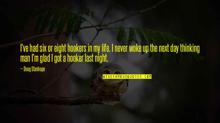 Glad You're In My Life Quotes By Doug Stanhope: I've had six or eight hookers in my