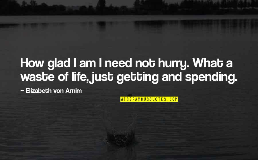 Glad You're In My Life Quotes By Elizabeth Von Arnim: How glad I am I need not hurry.