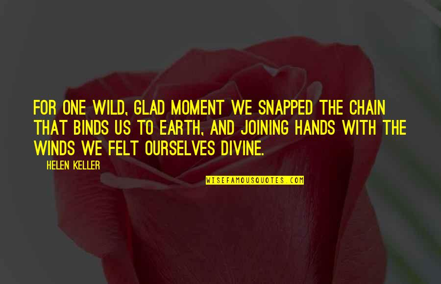 Glad You're In My Life Quotes By Helen Keller: For one wild, glad moment we snapped the