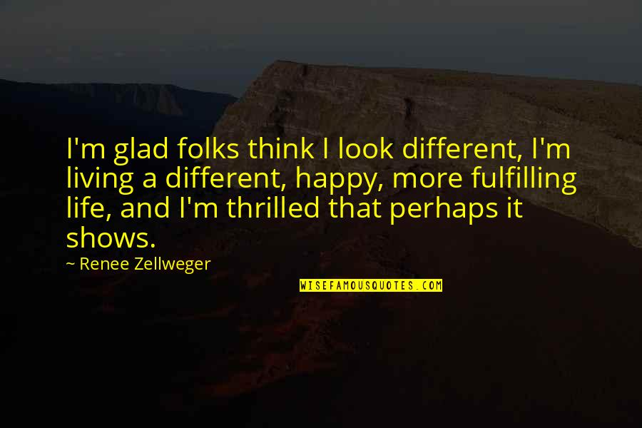 Glad You're In My Life Quotes By Renee Zellweger: I'm glad folks think I look different, I'm