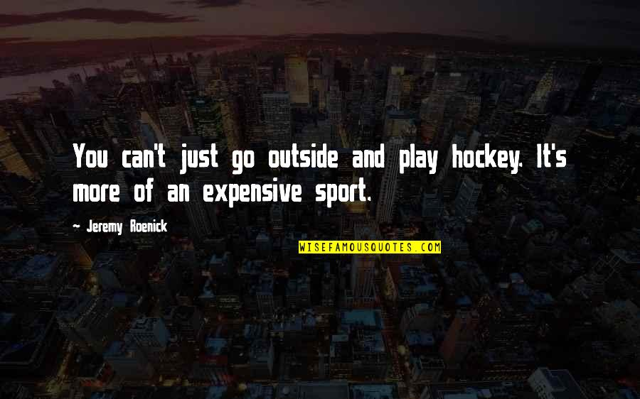 Glavo Love Quotes By Jeremy Roenick: You can't just go outside and play hockey.