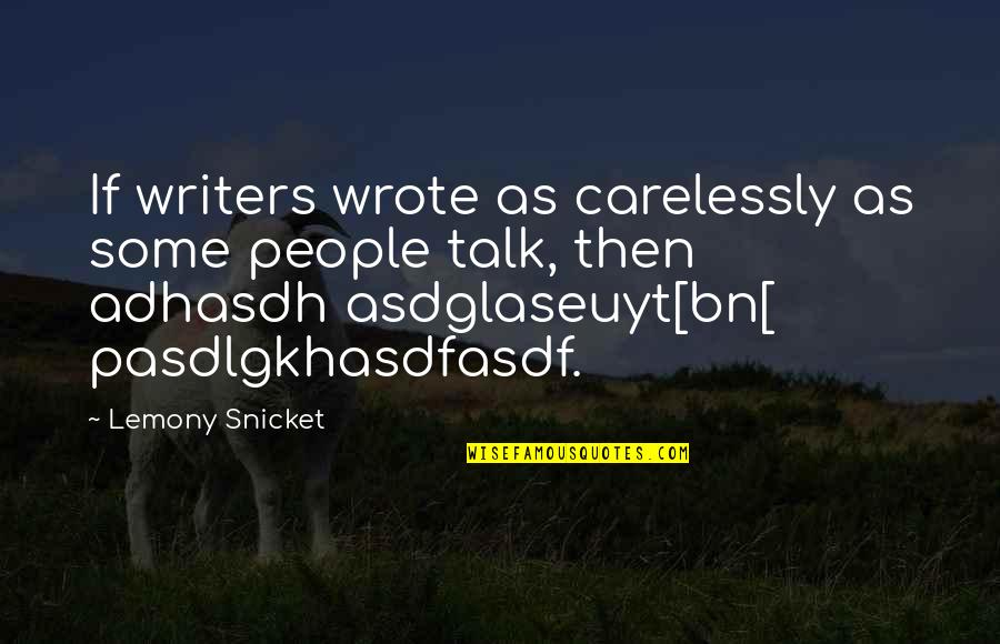 Glavo Love Quotes By Lemony Snicket: If writers wrote as carelessly as some people