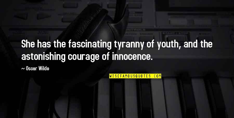 Glavo Love Quotes By Oscar Wilde: She has the fascinating tyranny of youth, and