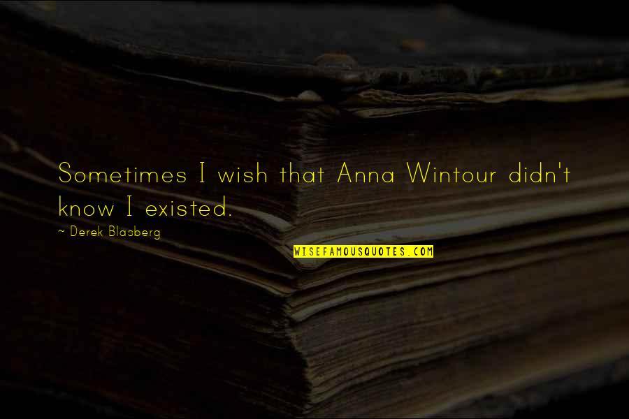 Glee Finale Quotes By Derek Blasberg: Sometimes I wish that Anna Wintour didn't know
