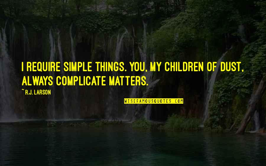 Glee Finale Quotes By R.J. Larson: I require simple things. You, My children of