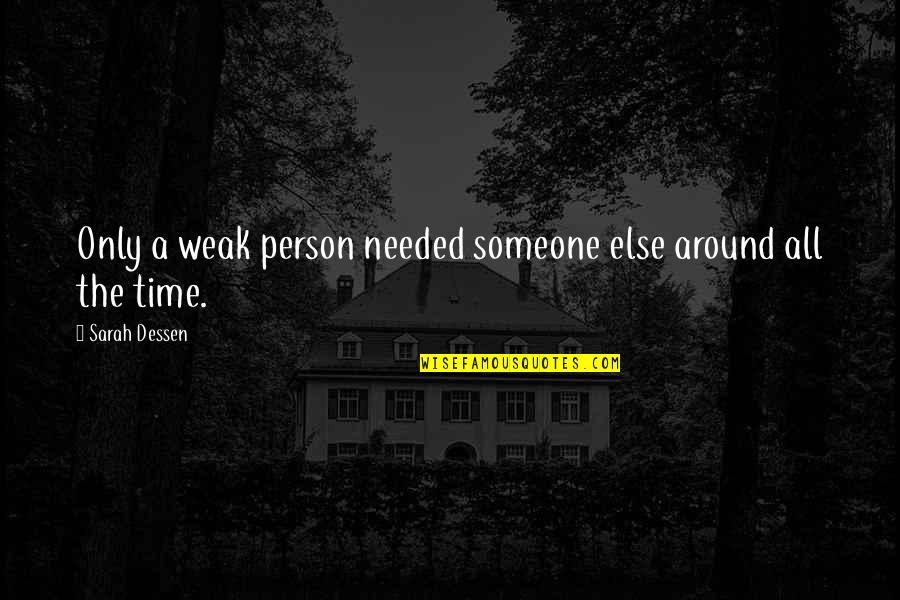 Glee Finale Quotes By Sarah Dessen: Only a weak person needed someone else around