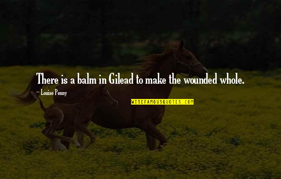 Glee Never Been Kissed Quotes By Louise Penny: There is a balm in Gilead to make