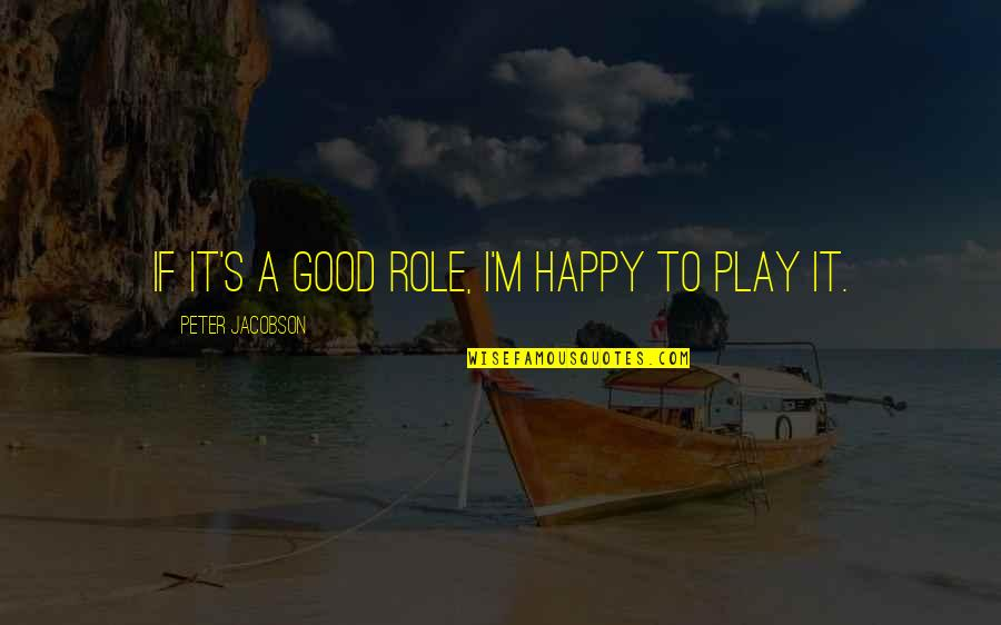 Glee Never Been Kissed Quotes By Peter Jacobson: If it's a good role, I'm happy to