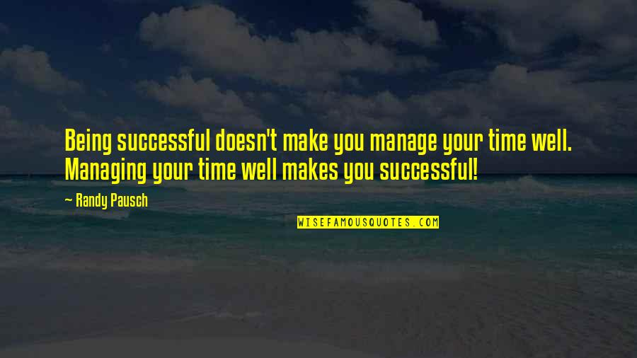 Glee Never Been Kissed Quotes By Randy Pausch: Being successful doesn't make you manage your time
