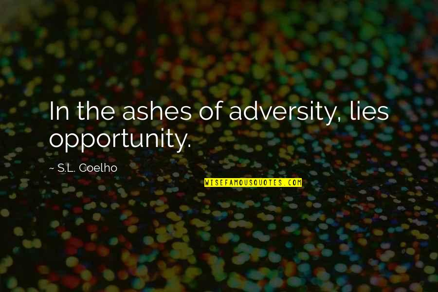 Glee Never Been Kissed Quotes By S.L. Coelho: In the ashes of adversity, lies opportunity.