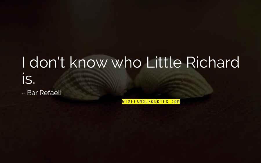 Glee Puppet Master Quotes By Bar Refaeli: I don't know who Little Richard is.