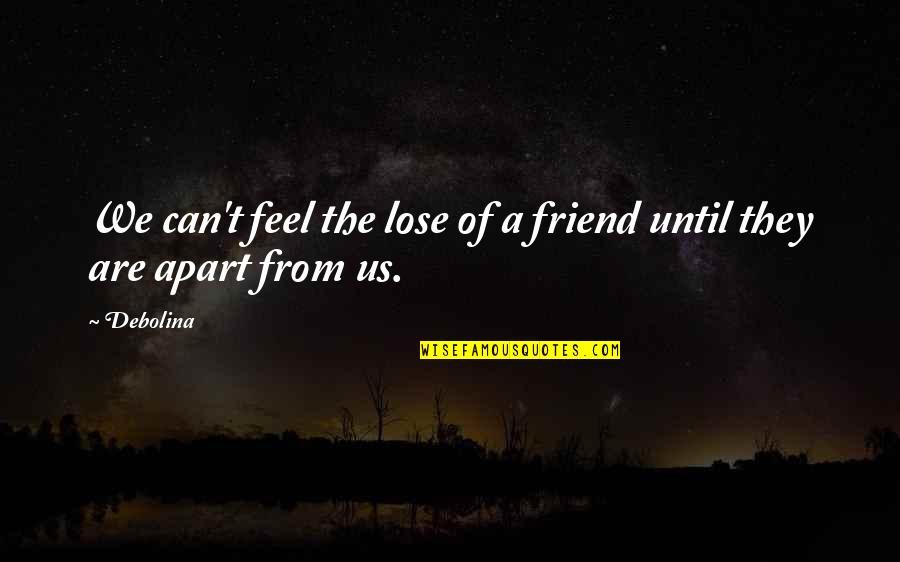 Glee Puppet Master Quotes By Debolina: We can't feel the lose of a friend