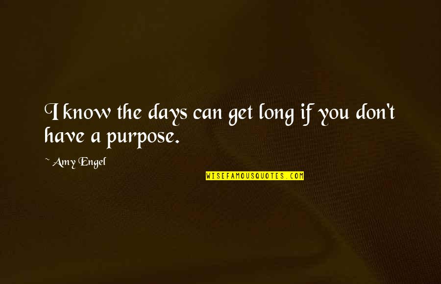 Glee Rachel Love Quotes By Amy Engel: I know the days can get long if