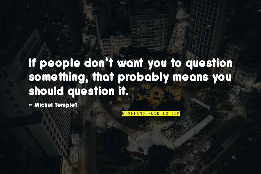 Glee Rachel Love Quotes By Michel Templet: If people don't want you to question something,