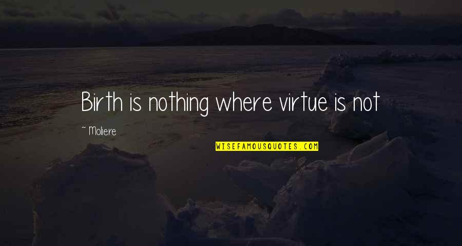 Glee Regionals Quotes By Moliere: Birth is nothing where virtue is not