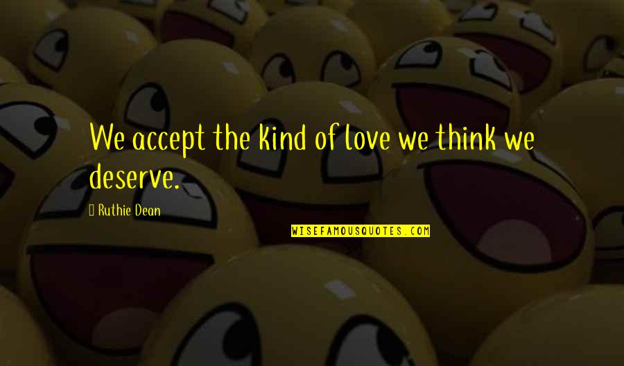 Glee Regionals Quotes By Ruthie Dean: We accept the kind of love we think