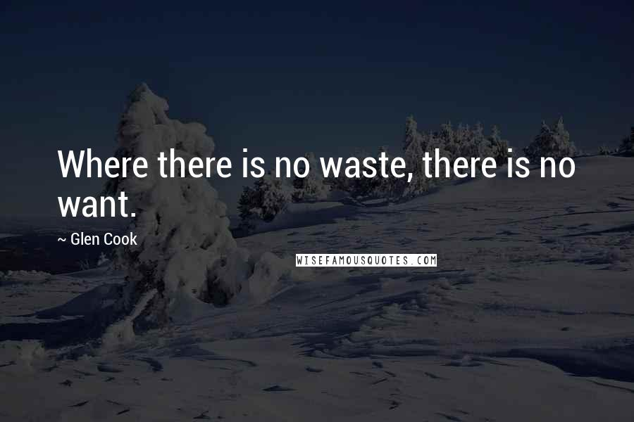 Glen Cook quotes: Where there is no waste, there is no want.