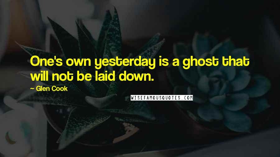 Glen Cook quotes: One's own yesterday is a ghost that will not be laid down.