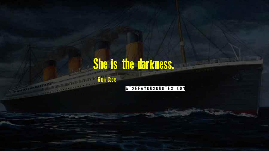 Glen Cook quotes: She is the darkness.