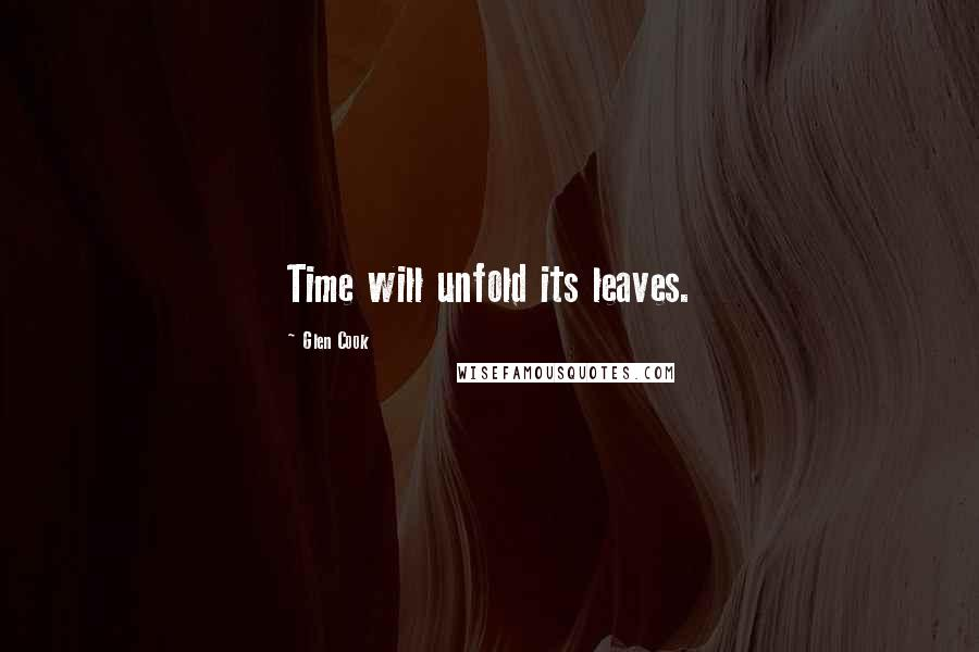 Glen Cook quotes: Time will unfold its leaves.