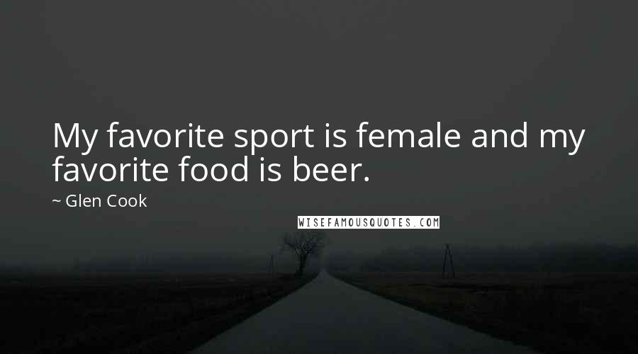 Glen Cook quotes: My favorite sport is female and my favorite food is beer.