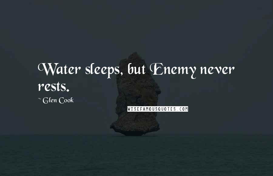 Glen Cook quotes: Water sleeps, but Enemy never rests.