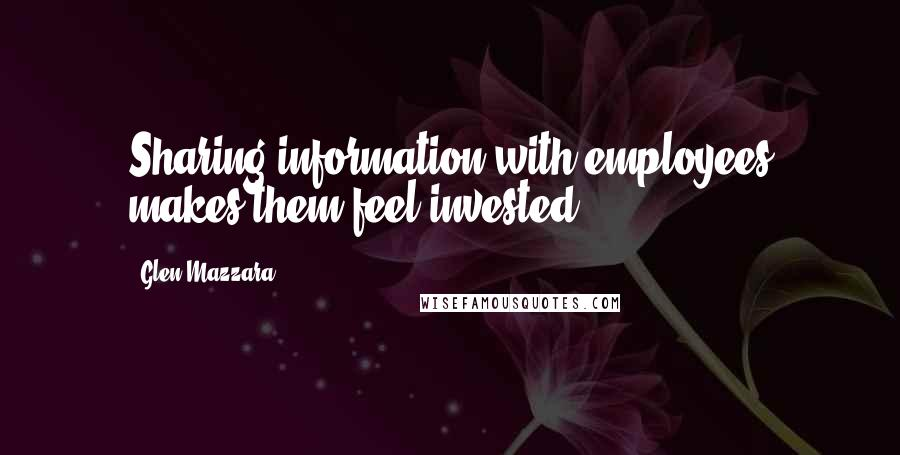 Glen Mazzara quotes: Sharing information with employees makes them feel invested.