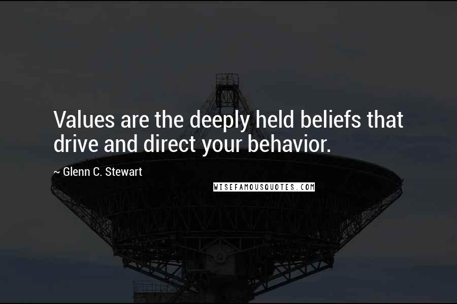 Glenn C. Stewart quotes: Values are the deeply held beliefs that drive and direct your behavior.