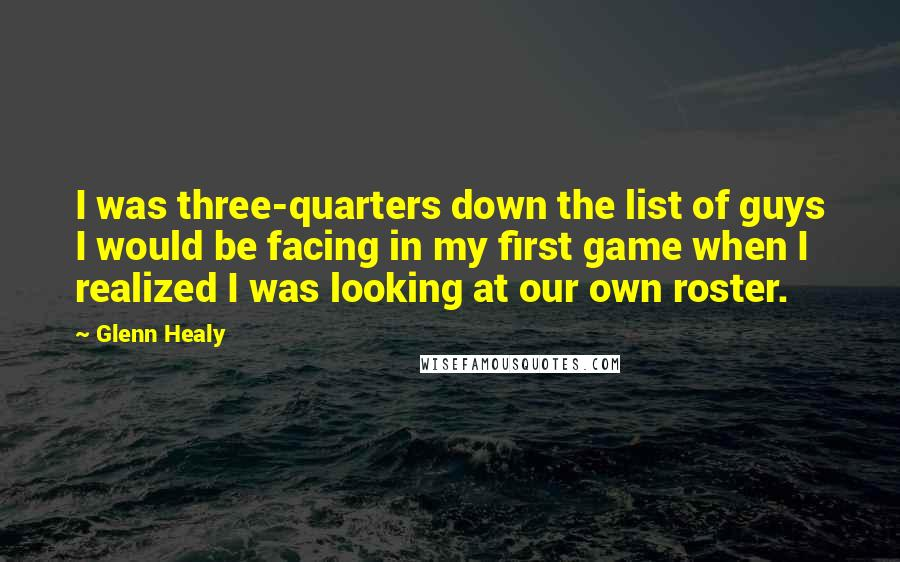 Glenn Healy quotes: I was three-quarters down the list of guys I would be facing in my first game when I realized I was looking at our own roster.