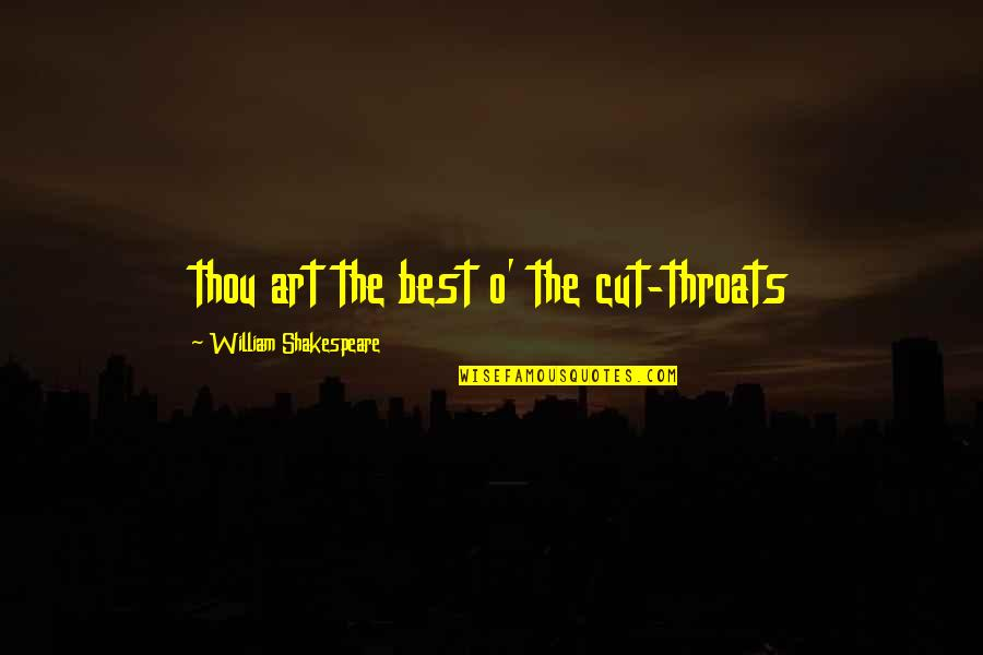 Glenn Ligon Quotes By William Shakespeare: thou art the best o' the cut-throats
