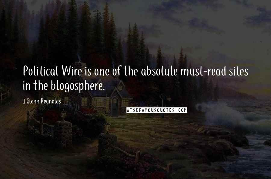 Glenn Reynolds quotes: Political Wire is one of the absolute must-read sites in the blogosphere.