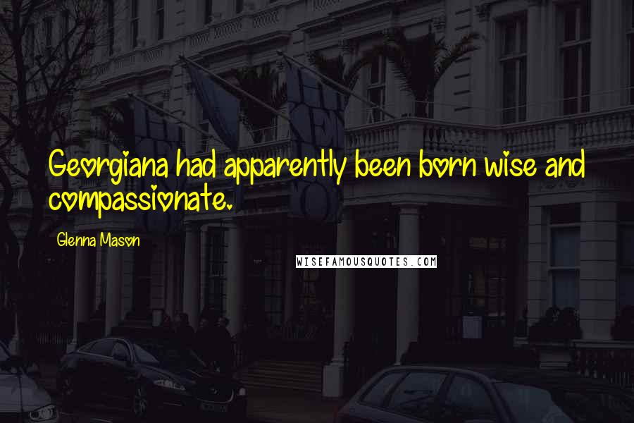 Glenna Mason quotes: Georgiana had apparently been born wise and compassionate.