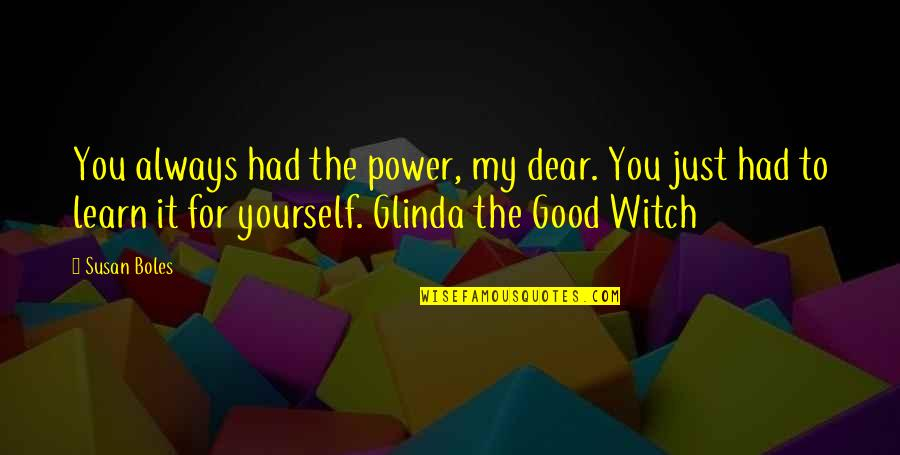 Glinda Good Witch Quotes By Susan Boles: You always had the power, my dear. You