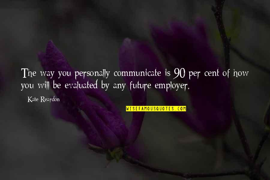 Glipmses Quotes By Kate Reardon: The way you personally communicate is 90 per