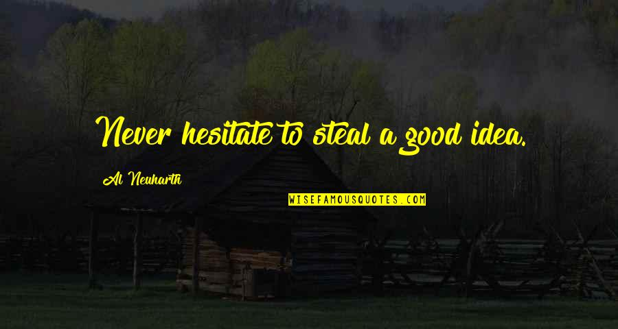 Glitter Mariah Carey Quotes By Al Neuharth: Never hesitate to steal a good idea.