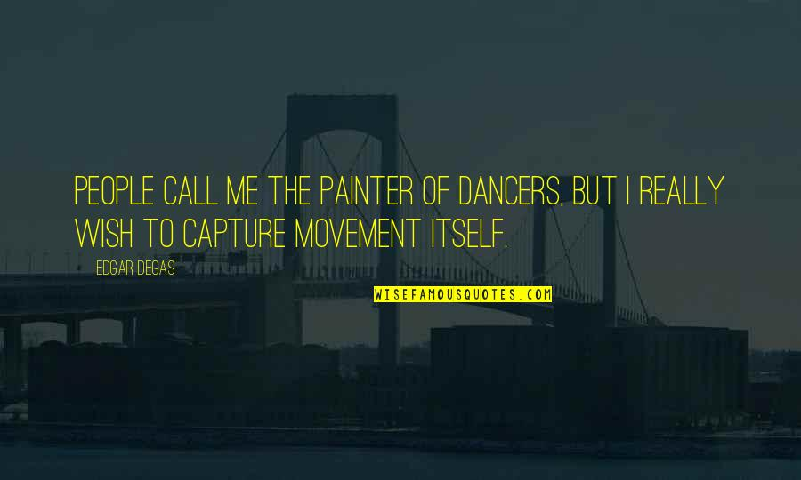 Glitter Mariah Carey Quotes By Edgar Degas: People call me the painter of dancers, but