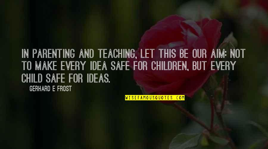 Glitter Mariah Carey Quotes By Gerhard E Frost: In parenting and teaching, let this be our