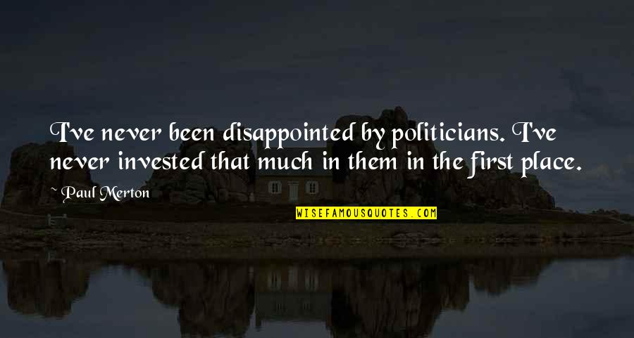 Glitter Mariah Carey Quotes By Paul Merton: I've never been disappointed by politicians. I've never