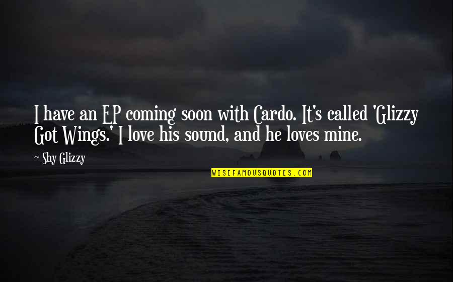 Glizzy Quotes By Shy Glizzy: I have an EP coming soon with Cardo.