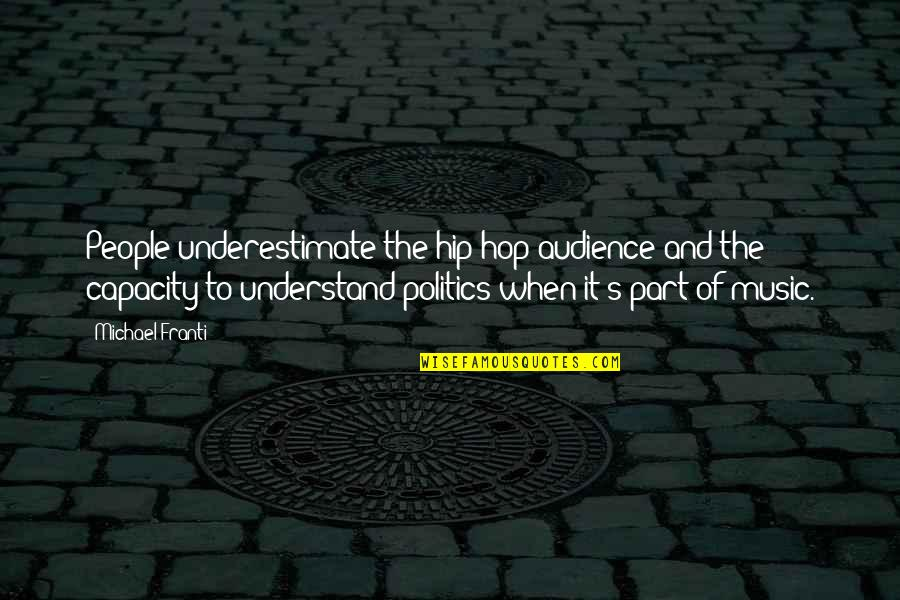 Global Movements Quotes By Michael Franti: People underestimate the hip-hop audience and the capacity