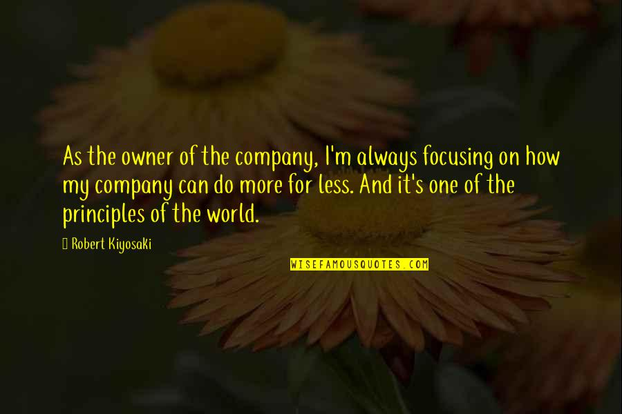 Global Movements Quotes By Robert Kiyosaki: As the owner of the company, I'm always