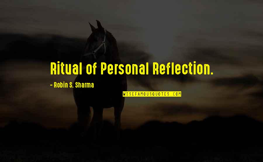 Global Movements Quotes By Robin S. Sharma: Ritual of Personal Reflection.