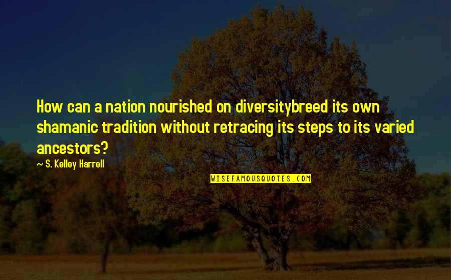 Global Movements Quotes By S. Kelley Harrell: How can a nation nourished on diversitybreed its