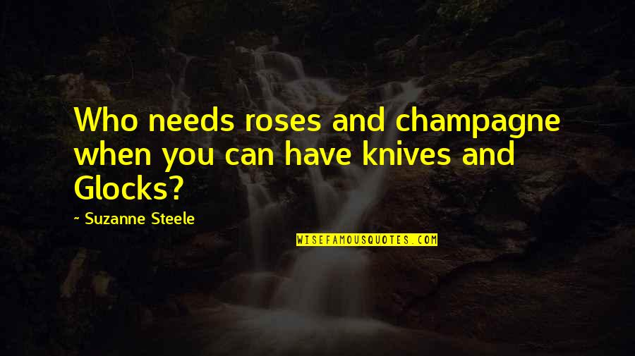 Glocks Quotes By Suzanne Steele: Who needs roses and champagne when you can