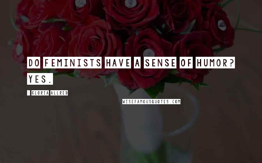 Gloria Allred quotes: Do feminists have a sense of humor? Yes.