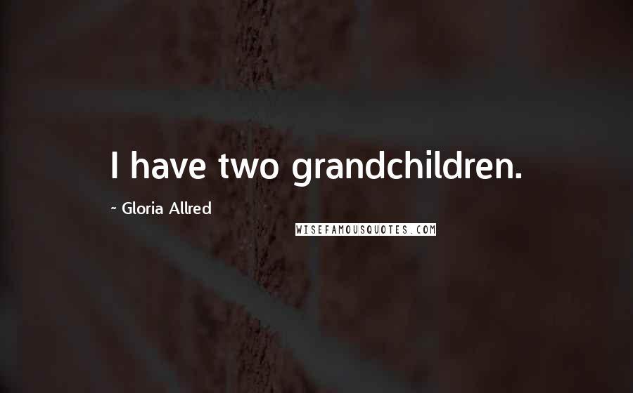 Gloria Allred quotes: I have two grandchildren.