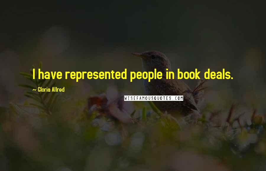 Gloria Allred quotes: I have represented people in book deals.