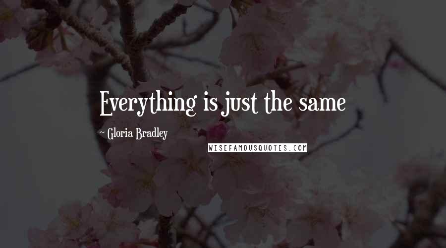 Gloria Bradley quotes: Everything is just the same